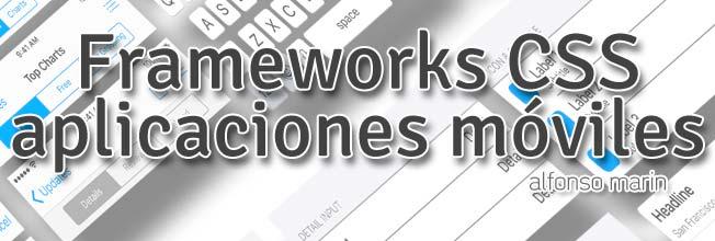 Frameworks CSS3 específicos para aplicaciones móviles HTML5